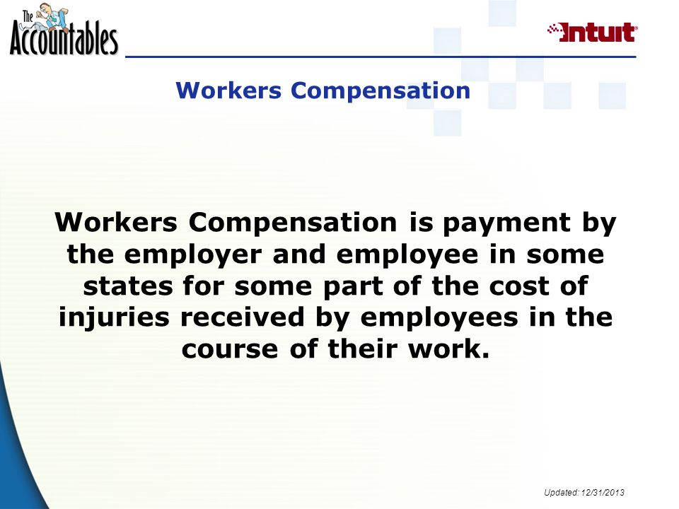 Updated: 12/31/2013 Workers Compensation is payment by the employer and employee in some states for some part of the cost of injuries received by employees in the course of their work.