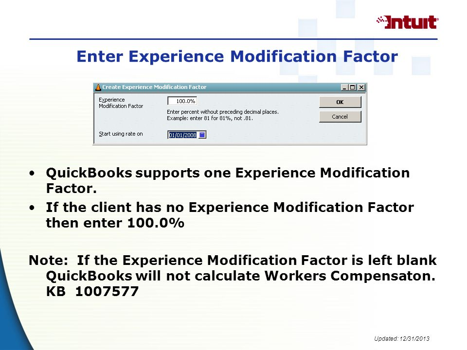 Updated: 12/31/2013 Enter Experience Modification Factor QuickBooks supports one Experience Modification Factor.
