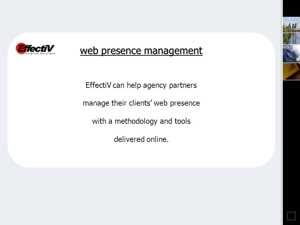 EffectiV can help agency partners manage their clients web presence with a methodology and tools delivered online.