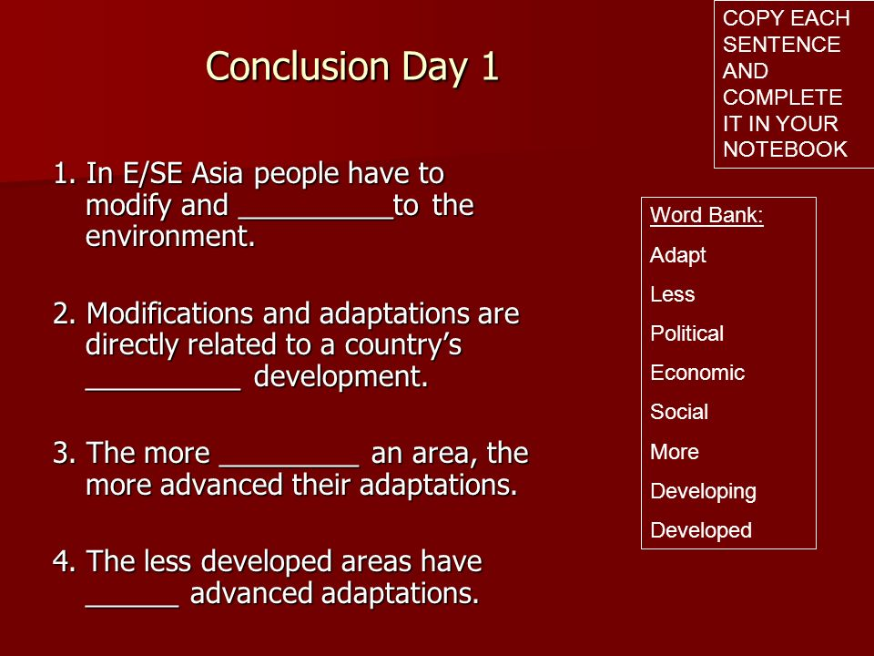Conclusion Day 1 1. In E/SE Asia people have to modify and __________to the environment. 2. Modifications and adaptations are directly related to a co