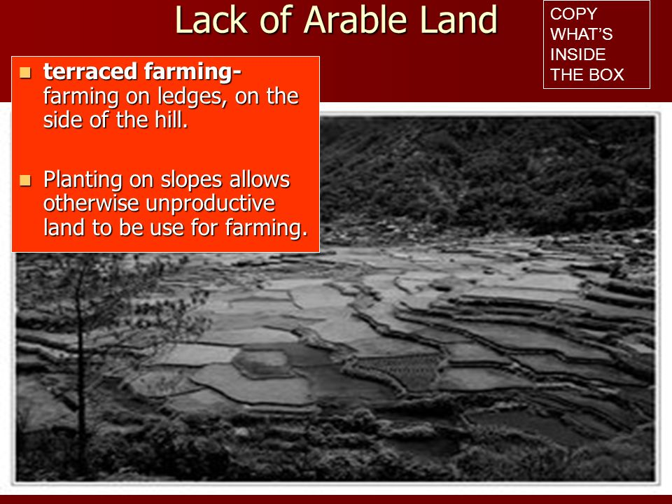 Lack of Arable Land Both Developed and developing nations use terraced farming Both Developed and developing nations use terraced farming Developing areas - use traditional farming techniques, little or no machinery.