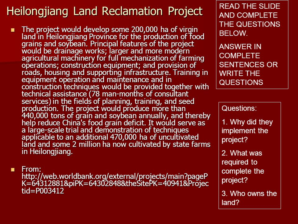Heilongjiang Land Reclamation Project The project would develop some 200,000 ha of virgin land in Heilongjiang Province for the production of food gra