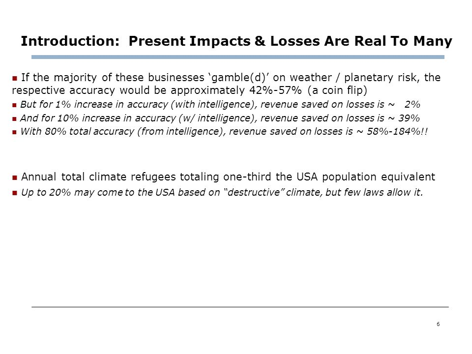 6 Introduction: Present Impacts & Losses Are Real To Many If the majority of these businesses gamble(d) on weather / planetary risk, the respective ac