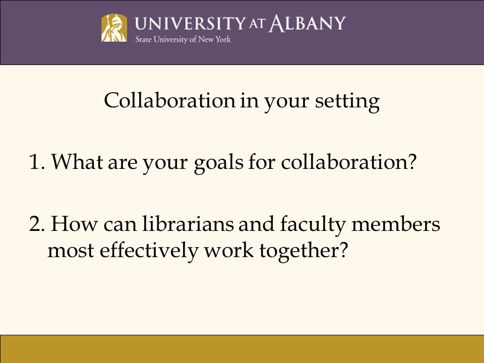 Collaboration in your setting 1. What are your goals for collaboration.