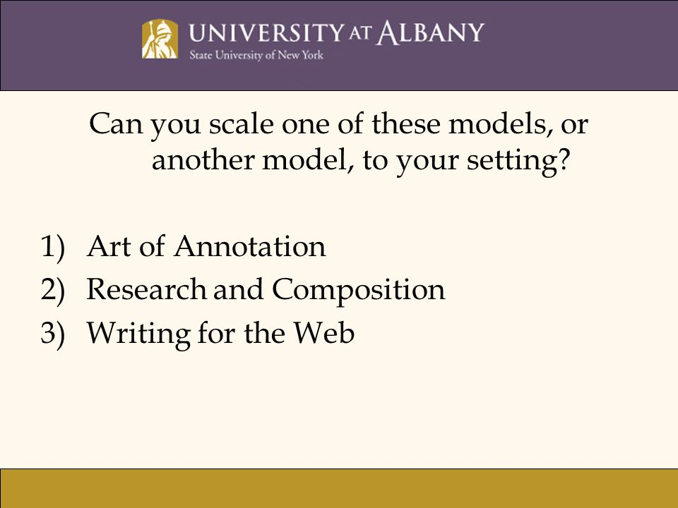 Can you scale one of these models, or another model, to your setting? 1)Art of Annotation 2)Research and Composition 3)Writing for the Web