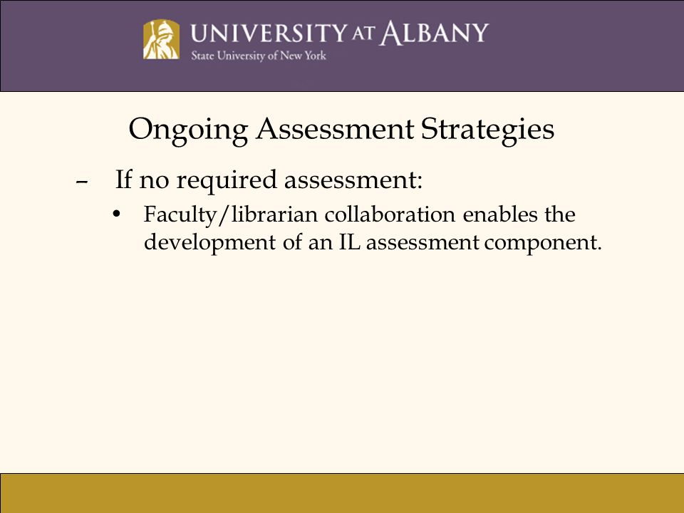 –If no required assessment: Faculty/librarian collaboration enables the development of an IL assessment component.
