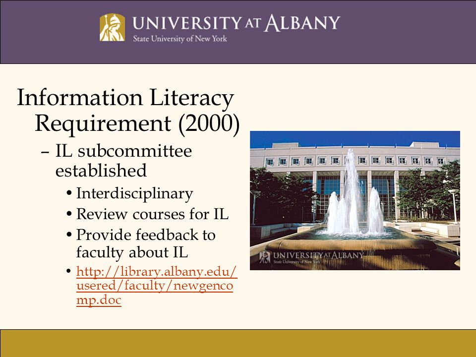 Information Literacy Requirement (2000) –IL subcommittee established Interdisciplinary Review courses for IL Provide feedback to faculty about IL   usered/faculty/newgenco mp.dochttp://library.albany.edu/ usered/faculty/newgenco mp.doc