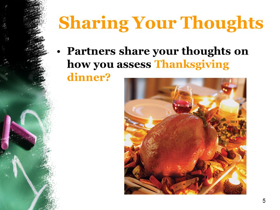 5 Sharing Your Thoughts Partners share your thoughts on how you assess Thanksgiving dinner?