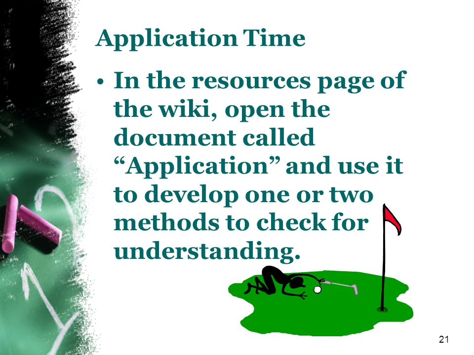 21 Application Time In the resources page of the wiki, open the document called Application and use it to develop one or two methods to check for unde