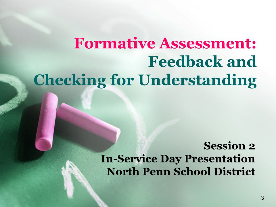 3 Formative Assessment: Feedback and Checking for Understanding Session 2 In-Service Day Presentation North Penn School District