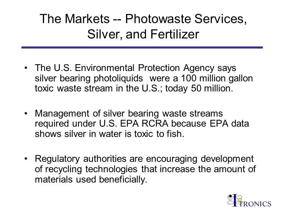 The Markets -- Photowaste Services, Silver, and Fertilizer The U.S. Environmental Protection Agency says silver bearing photoliquids were a 100 millio