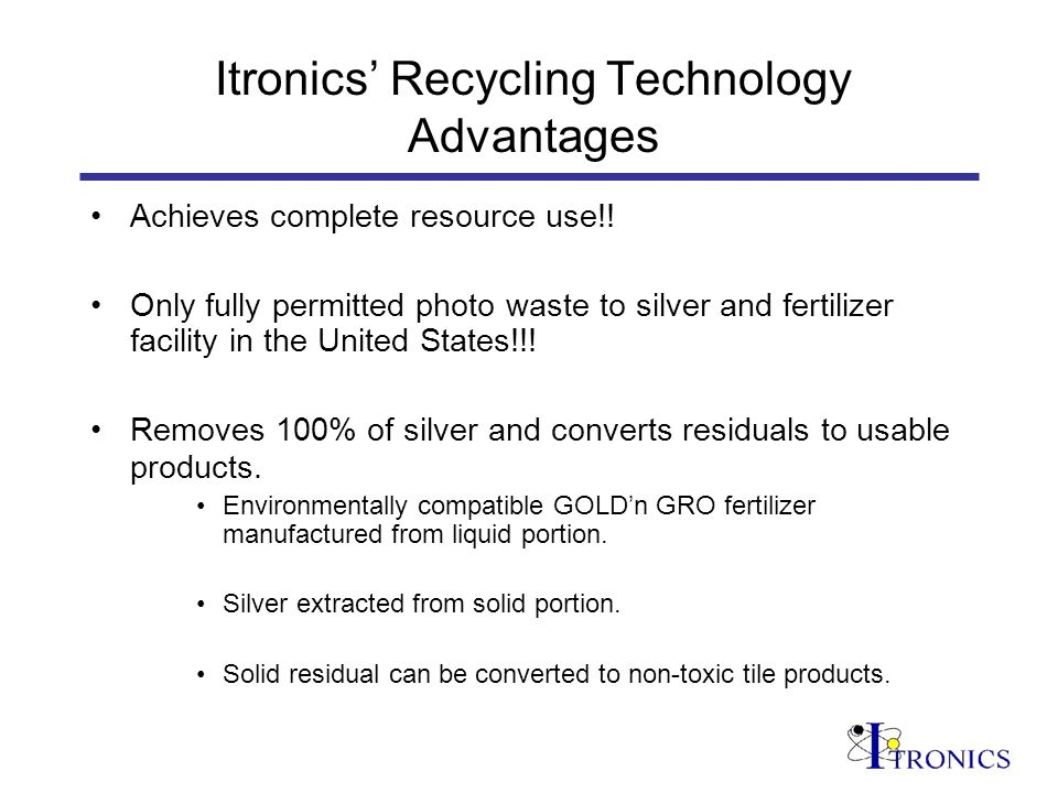 Itronics GOLDn GRO® Fertilizer Advantages GOLDn GRO is priced to compete with existing fertilizers making it cost effective for the farmer GOLDn GRO is 1.5 to 3 times more effective than other products –More economical for farmer because less fertilizer is needed Crop production is increased by up to 40% Environmentally friendly - reduced fertilizer requirement decreases - surface run-off - soil accumulation - risk of groundwater pollution
