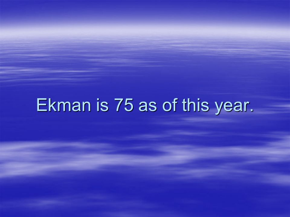 Ekman is 75 as of this year.