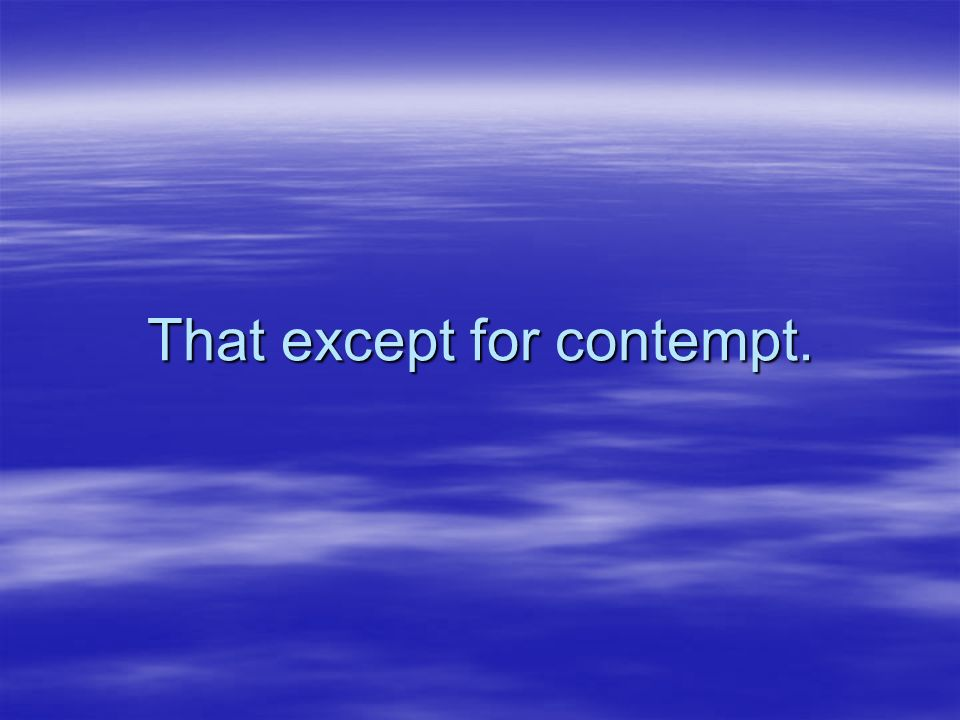 That except for contempt.