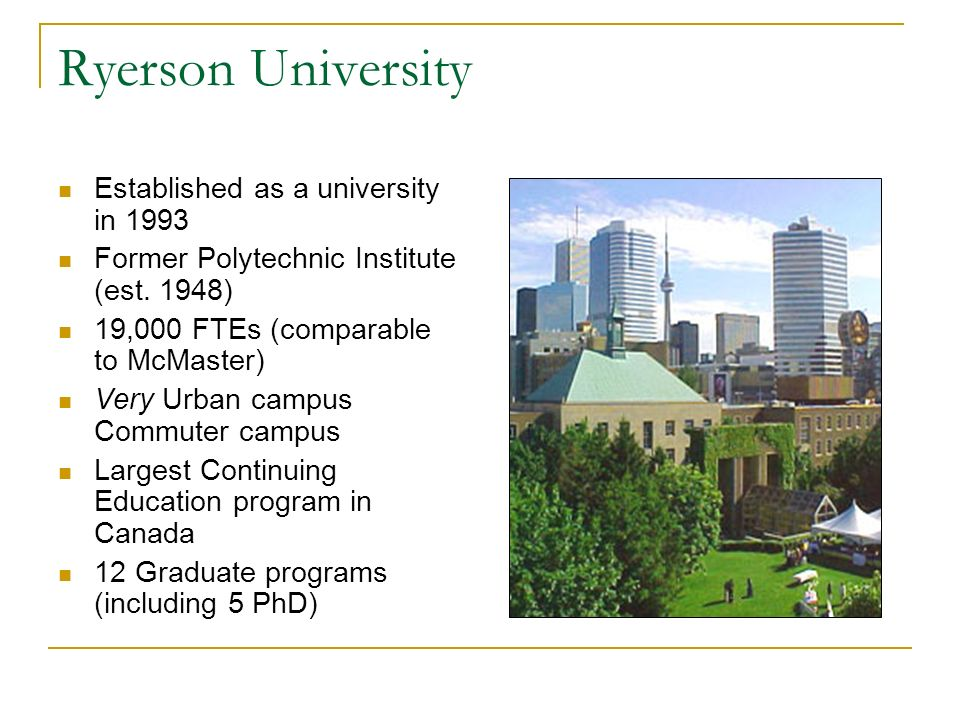 Ryerson University Established as a university in 1993 Former Polytechnic Institute (est.