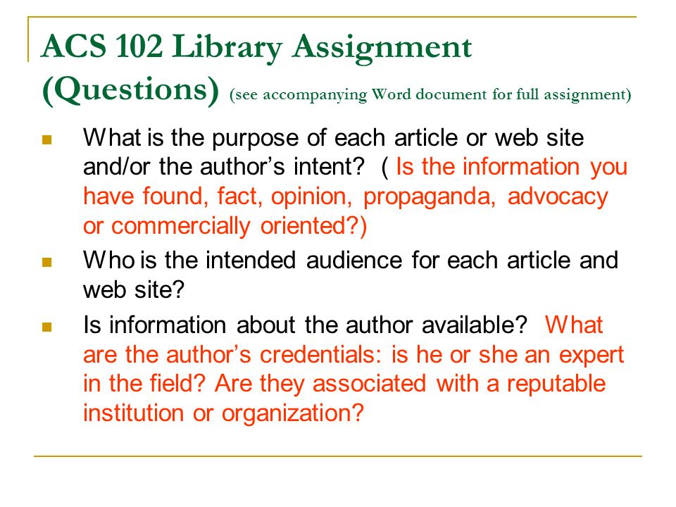 ACS 102 Library Assignment (Questions) (see accompanying Word document for full assignment) What is the purpose of each article or web site and/or the authors intent.