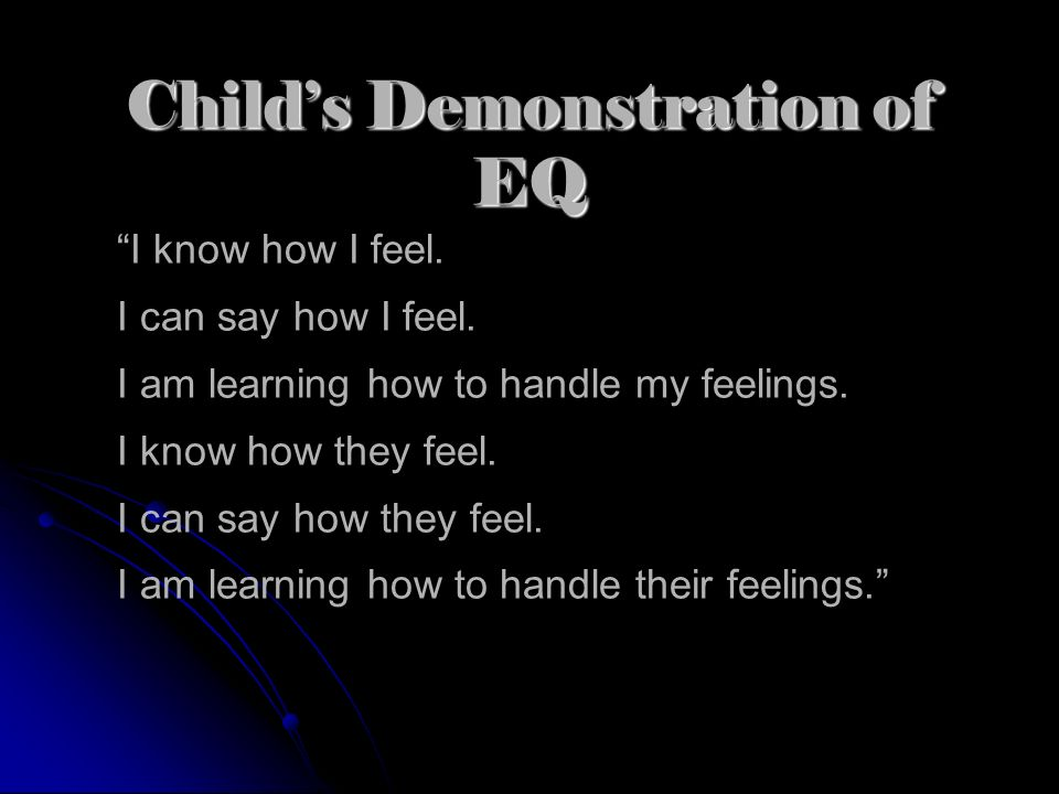Childs Demonstration of EQ I know how I feel.I can say how I feel.