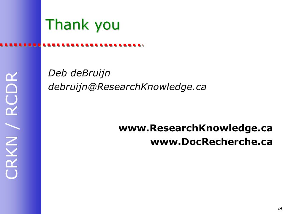CRKN / RCDR 24 Thank you Deb deBruijn debruijn@ResearchKnowledge.ca www.ResearchKnowledge.ca www.DocRecherche.ca