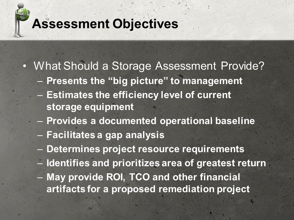 Assessment Objectives What Should a Storage Assessment Provide.