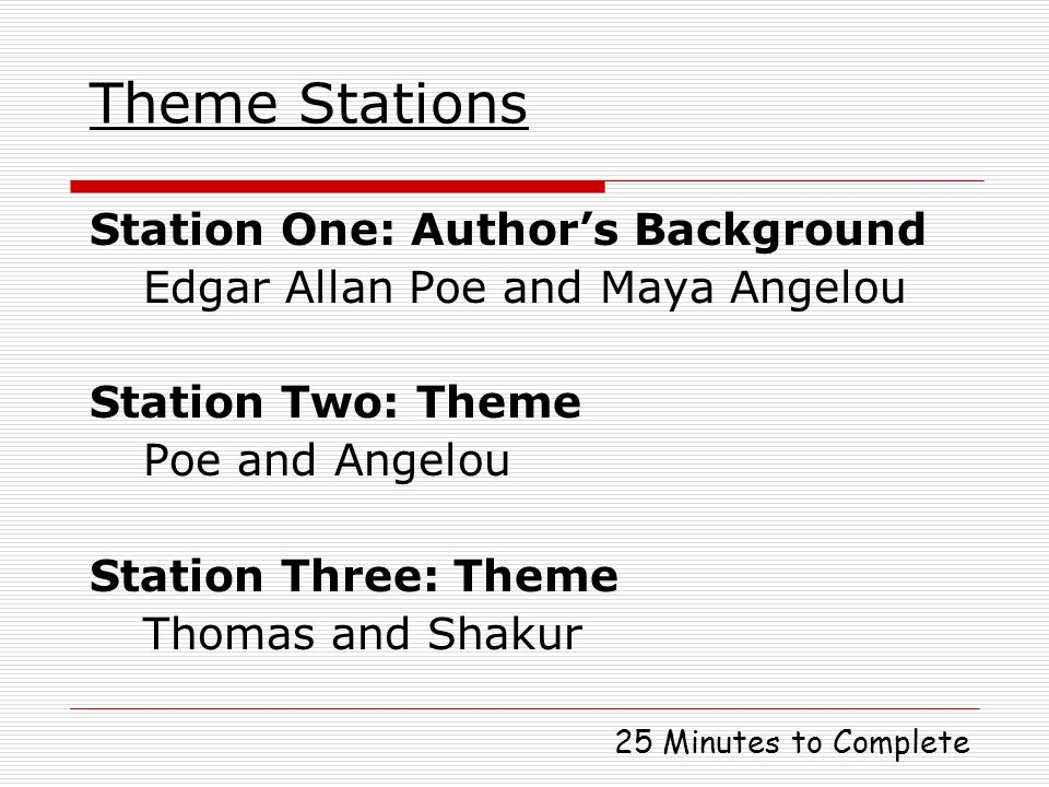 Theme Stations Station One: Authors Background Edgar Allan Poe and Maya Angelou Station Two: Theme Poe and Angelou Station Three: Theme Thomas and Sha