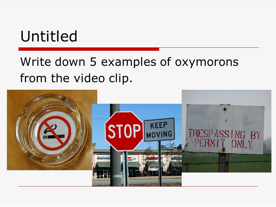 Untitled Write down 5 examples of oxymorons from the video clip.