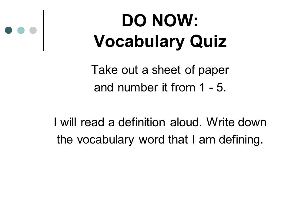 DO NOW: Vocabulary Quiz Take out a sheet of paper and number it from 1 - 5.