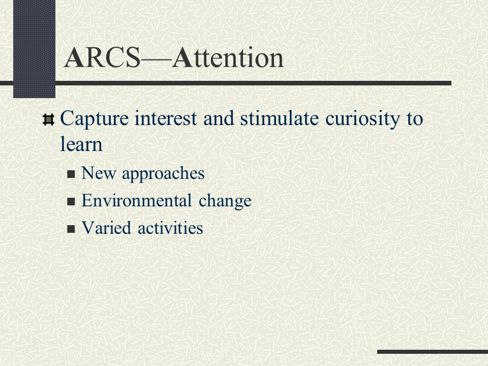 ARCSAttention Capture interest and stimulate curiosity to learn New approaches Environmental change Varied activities