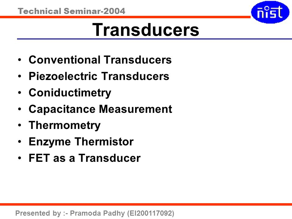 Technical Seminar-2004 Presented by :- Pramoda Padhy (EI200117092) Transducers Conventional Transducers Piezoelectric Transducers Coniductimetry Capac