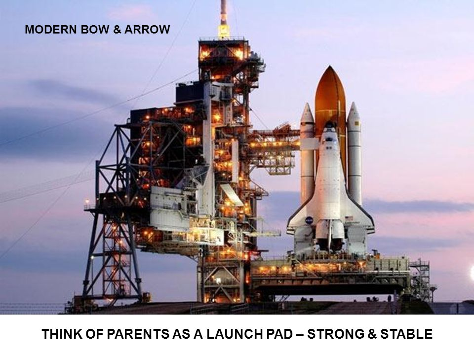 THINK OF PARENTS AS A LAUNCH PAD – STRONG & STABLE MODERN BOW & ARROW
