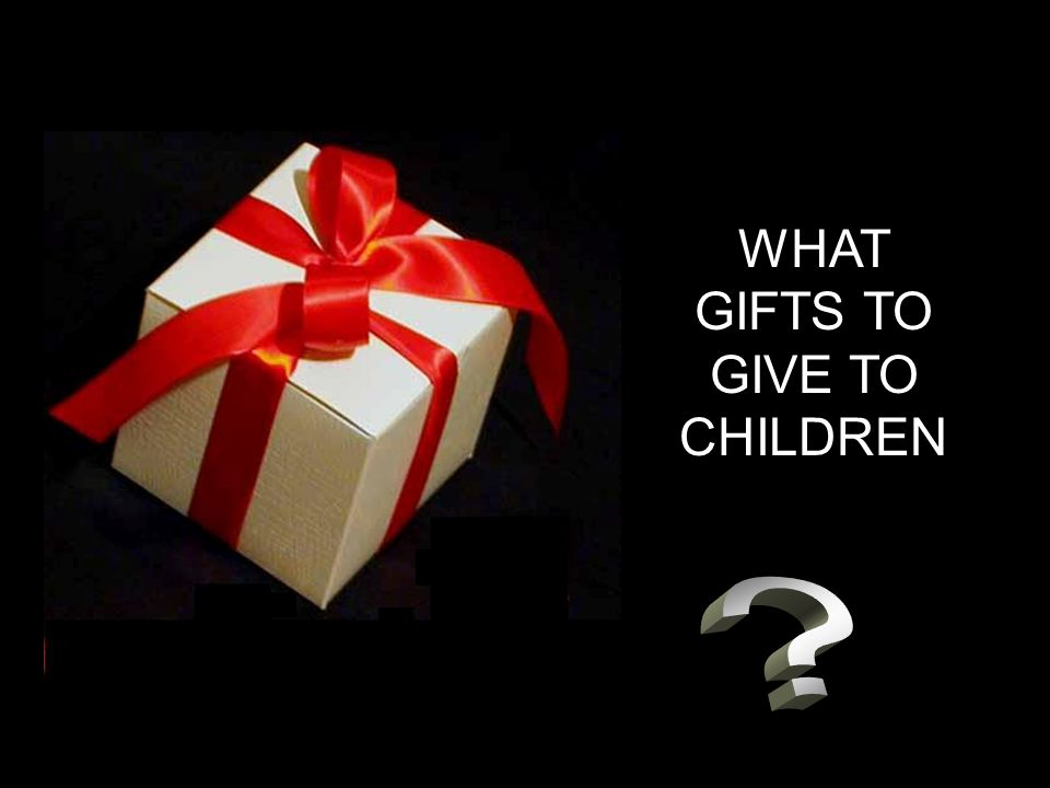 WHAT GIFTS TO GIVE TO CHILDREN