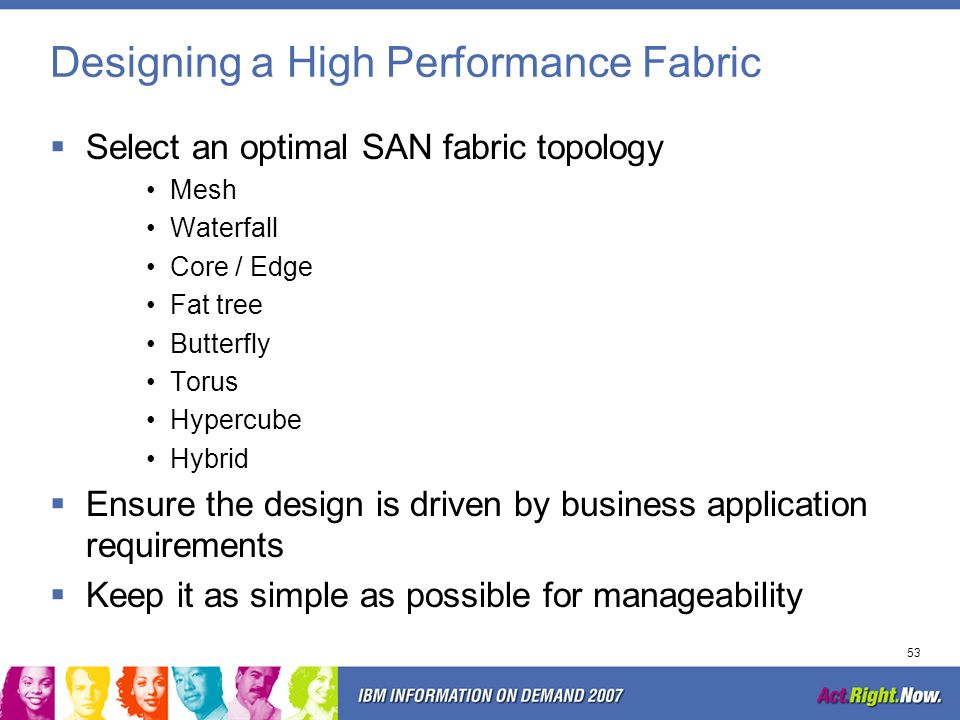52 SAN Fabric Overview SAN Fabric is the interconnecting structure between associated servers and storage devices Proper fabric design will directly i