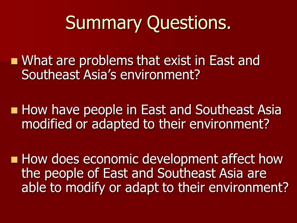 Summary Questions. What are problems that exist in East and Southeast Asias environment? What are problems that exist in East and Southeast Asias envi