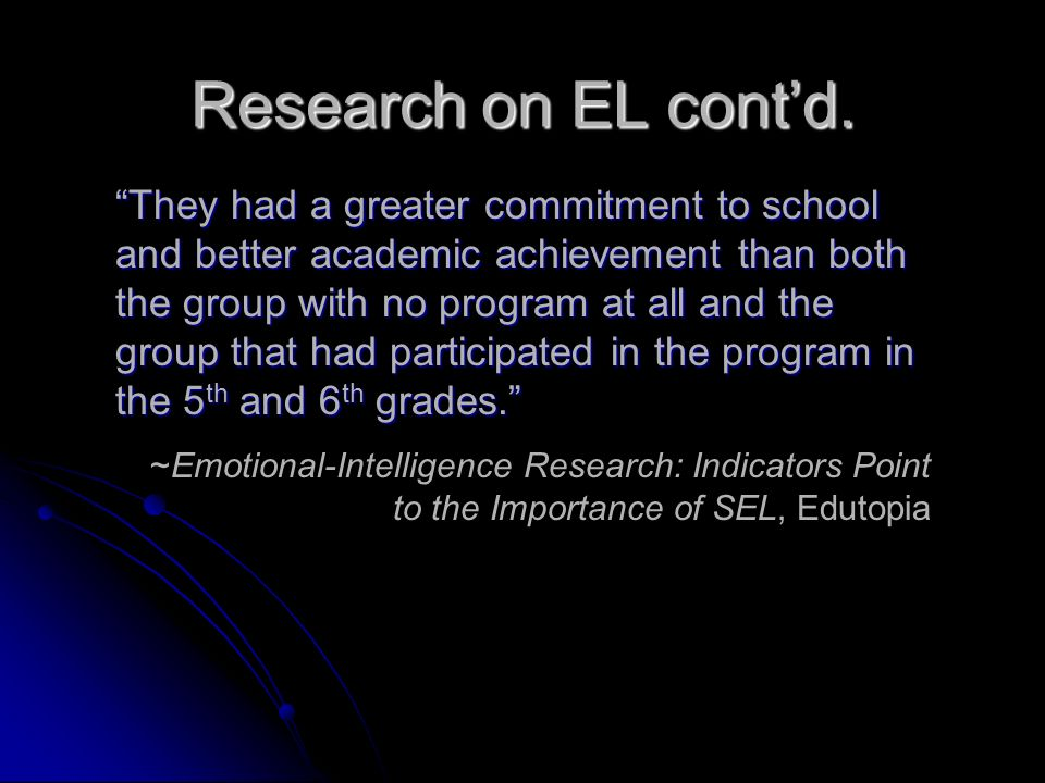 Research on EL contd. They had a greater commitment to school and better academic achievement than both the group with no program at all and the group