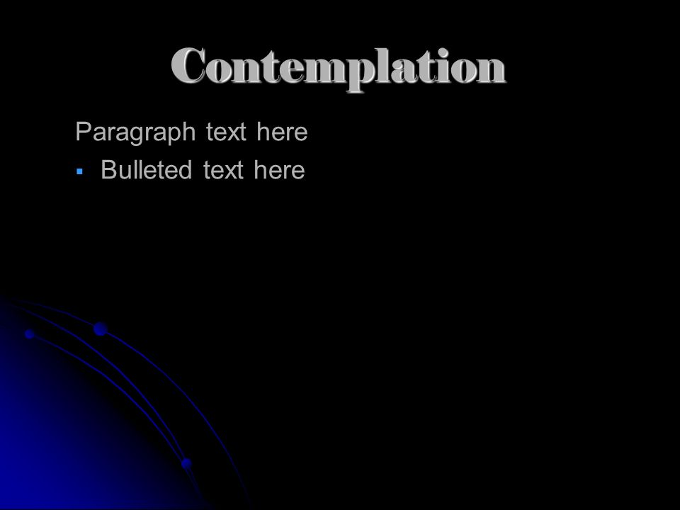 Contemplation Paragraph text here Bulleted text here Bulleted text here