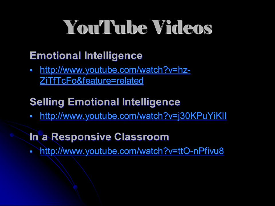 YouTube Videos Emotional Intelligence http://www.youtube.com/watch?v=hz- ZiTfTcFo&feature=related http://www.youtube.com/watch?v=hz- ZiTfTcFo&feature=