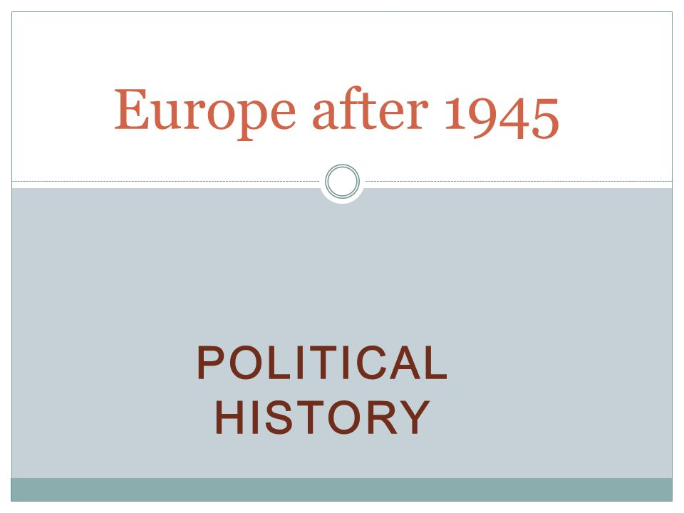 POLITICAL HISTORY Europe after 1945