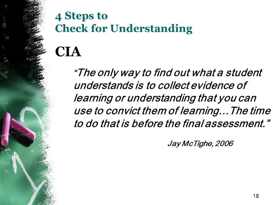 18 4 Steps to Check for Understanding CIA The only way to find out what a student understands is to collect evidence of learning or understanding that