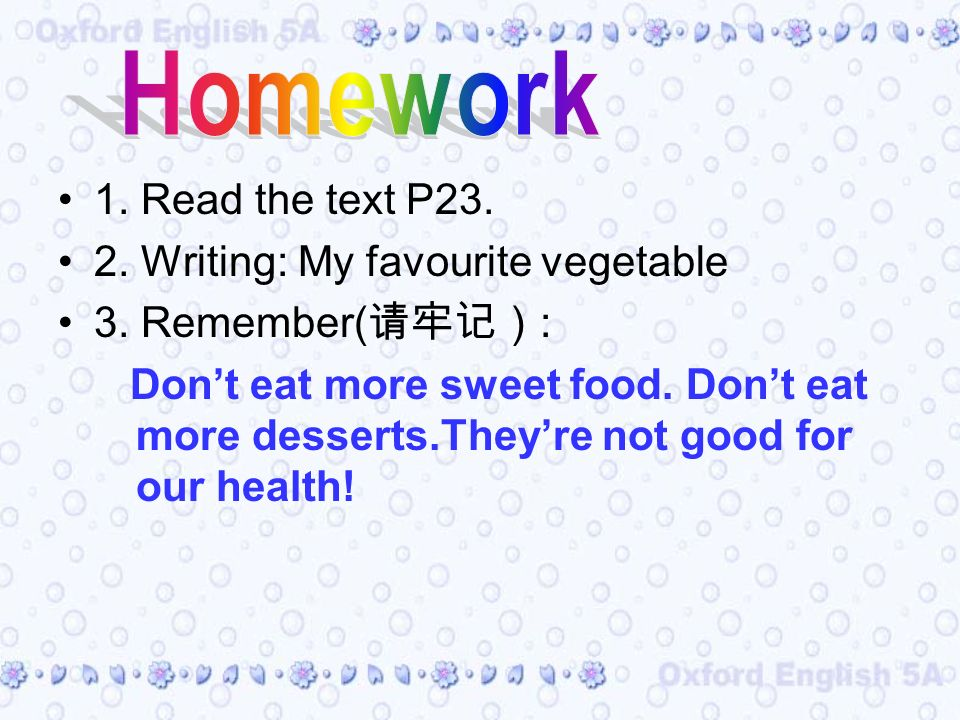 1. Read the text P23. 2. Writing: My favourite vegetable 3.