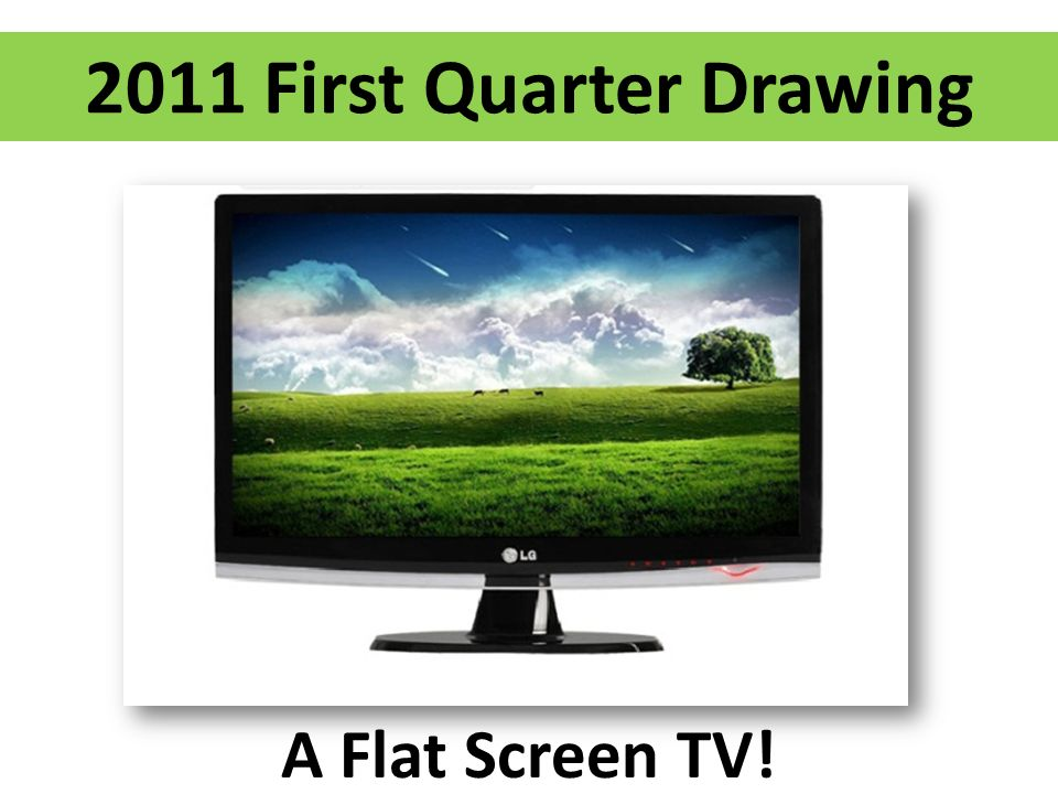 2011 First Quarter Drawing A Flat Screen TV!