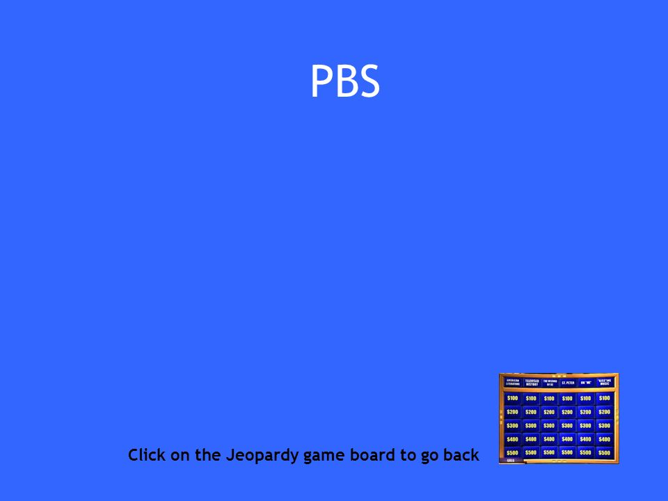 PBS Click on the Jeopardy game board to go back
