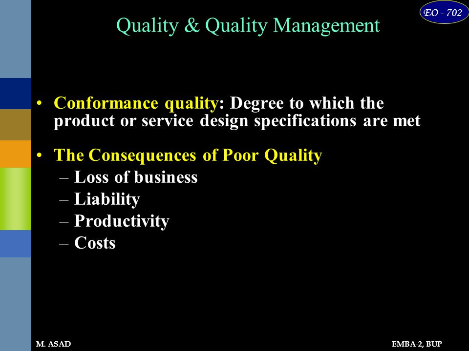 EMBA-2, BUP EO - 702 M. ASAD Quality & Quality Management Conformance quality: Degree to which the product or service design specifications are met Th