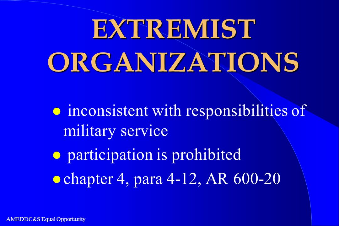 AMEDDC&S Equal Opportunity EXTREMIST ORGANIZATIONS l inconsistent with responsibilities of military service l participation is prohibited l chapter 4,