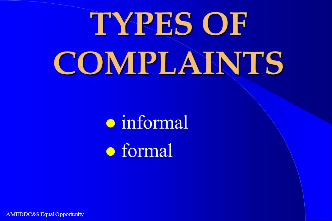 AMEDDC&S Equal Opportunity TYPES OF COMPLAINTS l informal l formal