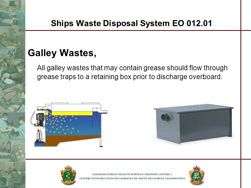 Galley Wastes, All galley wastes that may contain grease should flow through grease traps to a retaining box prior to discharge overboard.