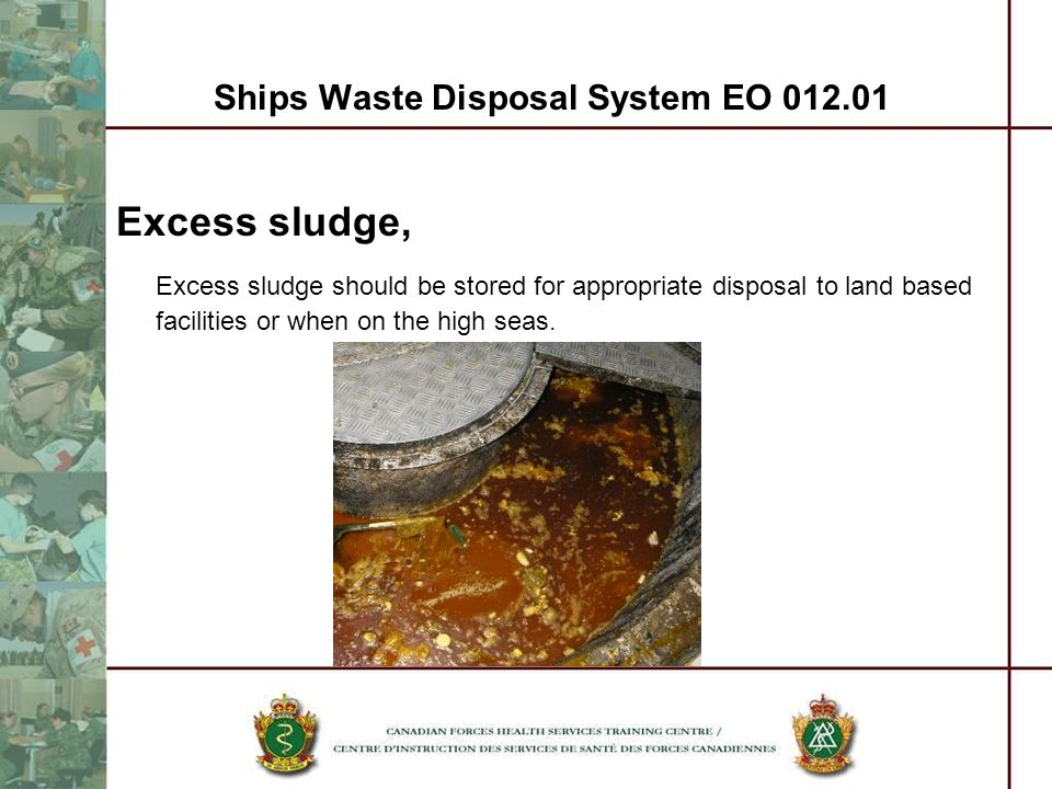Ships Waste Disposal System EO 012.01 Excess sludge, Excess sludge should be stored for appropriate disposal to land based facilities or when on the h