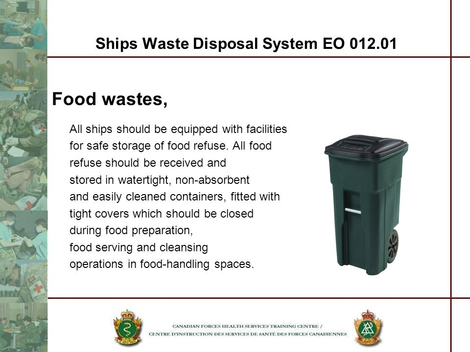 Ships Waste Disposal System EO 012.01 Food wastes, All ships should be equipped with facilities for safe storage of food refuse. All food refuse shoul