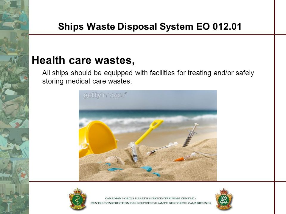 Ships Waste Disposal System EO 012.01 Health care wastes, All ships should be equipped with facilities for treating and/or safely storing medical care