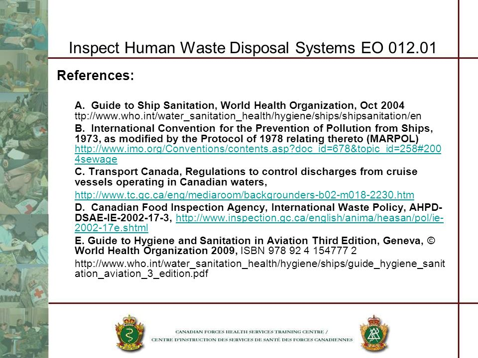 Inspect Human Waste Disposal Systems EO 012.01 References: A. Guide to Ship Sanitation, World Health Organization, Oct 2004 ttp://www.who.int/water_sa