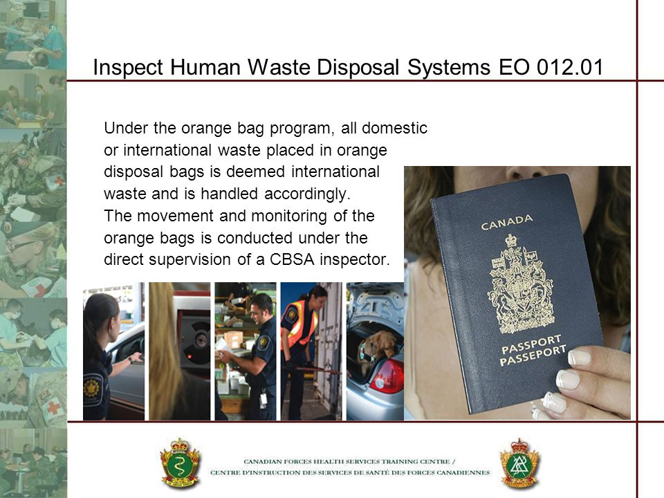 Inspect Human Waste Disposal Systems EO 012.01 Under the orange bag program, all domestic or international waste placed in orange disposal bags is dee
