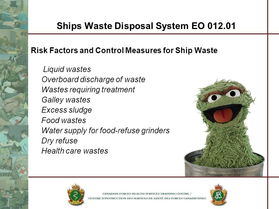 Ships Waste Disposal System EO 012.01 Risk Factors and Control Measures for Ship Waste Liquid wastes Overboard discharge of waste Wastes requiring tre